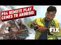 Full PS4 Remote Play Coming to Android - IGN Daily Fix