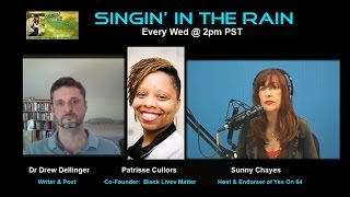Singin' In The Rain w/ Sunny Chayes. Guests: Dr. Drew Dellinger & Patrisse Cullors