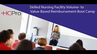 SNF Volume- to Value-based Reimbursement Boot Camp