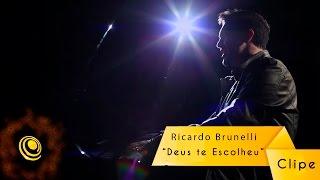 Ricardo Brunelli - Deus te escolheu - Clipe oficial