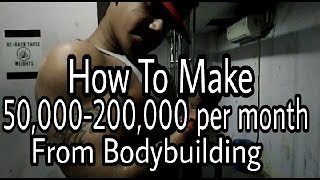 How To Earn 50,000  200,000 From Bodybuilding Per Month