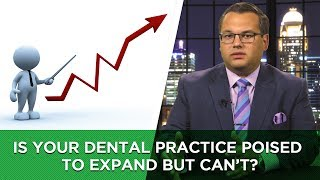 Is Your Dental Practice Poised to Expand But Can't?