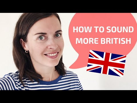 How to sound British   How to speak with a British accent