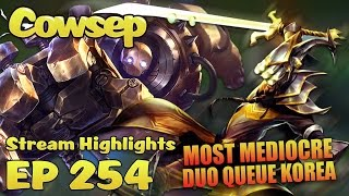 Cowsep Stream Highlights EP 254: MOST MEDIOCRE DUO-QUEUE KOREA