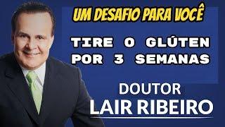 Dr. Lair Ribeiro! | UM DESAFIO PARA VOCÊ Tire o trigo, cevada o LEITE por 3 semanas e faça o teste