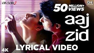 Aaj Zid Lyrical - Aksar 2 | Arijit Singh | Mithoon | Zareen Khan, Gautam Rode, Abhinav Shukla