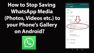 How to Stop Saving WhatsApp Media (Photos, Videos etc.) to your Phone's Gallery on Android?
