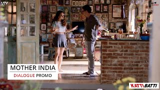 Mother India - Dialogue Promo - Katti Batti