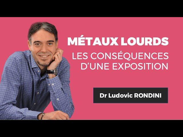Dr. Ludovic RONDINILes conséquences d'une exposition aux métaux lourds