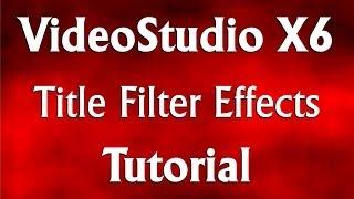 Corel VideoStudio Pro X6 - Title Filter Effects Tutorial