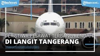Viral Peristiwa Pesawat Terbang Rendah, Sebabkan Suara Bising di Langit Tangerang