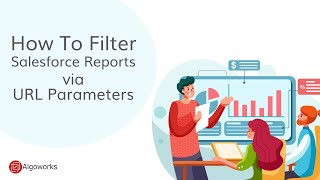How To Filter Salesforce Reports via URL Parameters - Learn Salesforce Series By Algoworks