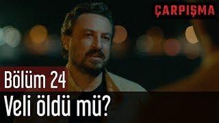 Çarpışma 24. Bölüm (Final) - Veli Öldü mü?