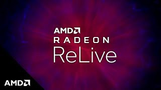 AMD Radeon™ ReLive: Capture, Stream and Share your Greatest Gaming Moments