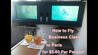 How to Fly Business Class from LA to Paris for $5.60 per Person! Step-by-step instructions.
