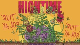 HIGHTIME - Quit Ya Job