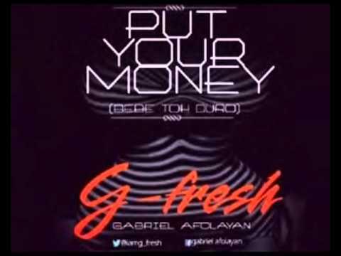 Gabriel Afolayan (G-Fresh) - Put Your Money (Bebe Toh Duro) (Audio)