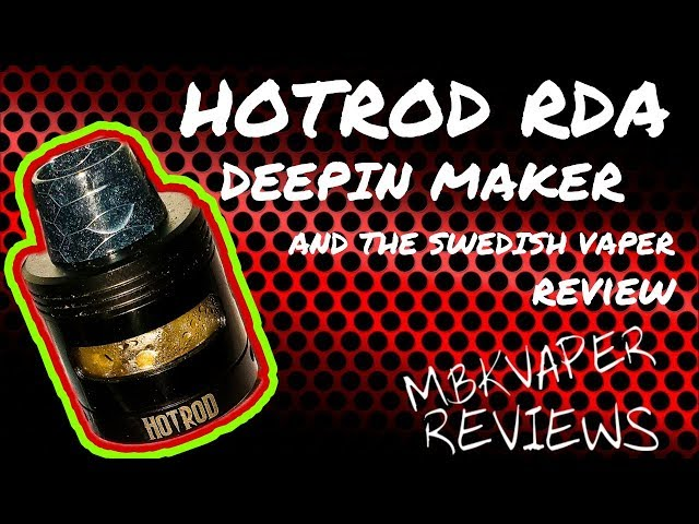 HOTROD RDA BY DEEPIN MAKER AND THE SWEDISH VAPER