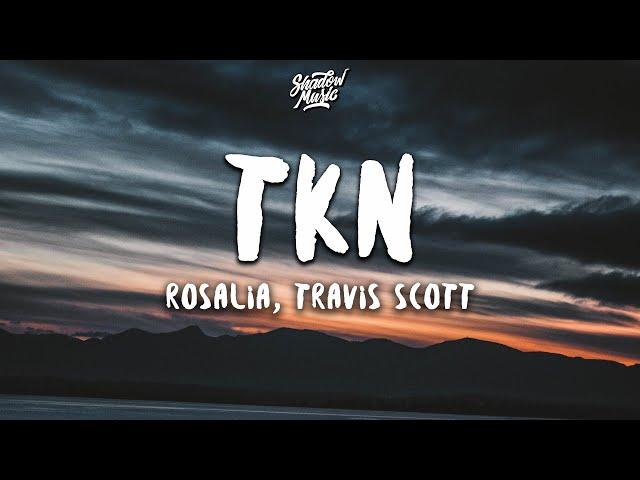 ROSALÍA, Travis Scott - TKN (Lyrics / Letra)