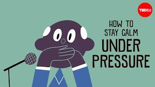 TED-Ed - How To Stay Calm Under Pressure