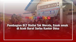 Pembagian BLT Dinilai Tak Merata, Emak emak di Aceh Barat Serbu Kantor Desa