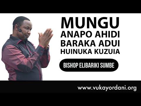 BISHOP ELIBARIKI SUMBE - MUNGU ANAPO AHIDI BARAKA ADUI HUINUKA KUZUIA