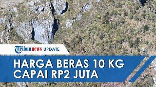 Harga 10 Kg Beras di Pedalaman Pegunungan Bintang Capai Rp2 Juta, Satu Kardus Mi Setara 2 Gram Emas