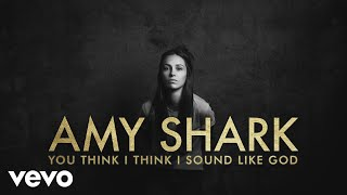 Amy Shark   You Think I Think I Sound Like God (Lyric Video)