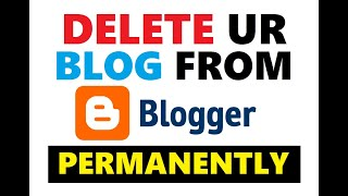 How to Delete a Blog on Blogger 2020 | Remove Blog From Blogger Permanently