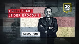 A Rogue State Under Erdogan: Turkey's global witch-hunt and unlawful abductions of dissidents abroad