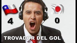 Chile Vs Japon 4-0 - Relato Emocionante Del Trovador Del Gol !!