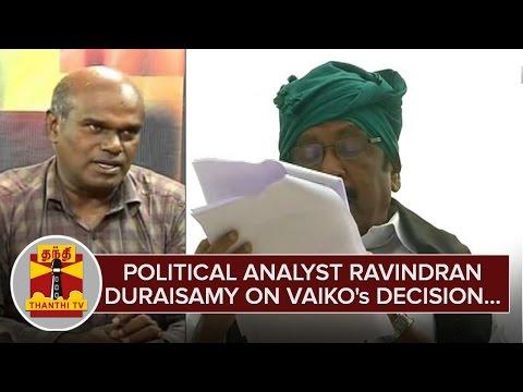 Political-Analyst-Ravindran-Duraisamy-on-Vaikos-Decision--Thanthi-TV