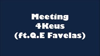 4Keus   Meeting (ft. Q.E Favelas) (Lyrics) Paroles