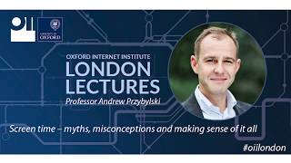 Professor Andrew Przybylski delivers the OII London Lecture