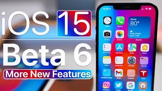 iOS 15 Beta 6 - More New Features and Changes