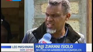 Nordin Hajji azuru kaunti ya Isiolo kwa lengo la kuzungumza na kupokea malalamishi ya wananchi