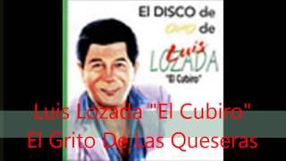 El Grito De Las Queseras - Luis Lozada El Cubiro (Video)