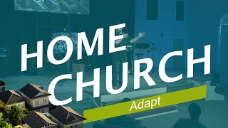 Home Church (Adapt)