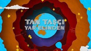 Tan Taşçı   Yar Elinden (Resmi Şarkı Sözleri Videosu)