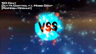 50 Cent - Outta Control ft  Mobb Deep (AdiHash Mashup)