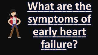 What are the symptoms of early heart failure ?  | Health FAQS