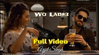 Arijit Singh | Wo Ladki | Full Video Song | Andhadhun Movie | 2018 | Movie Version | Live | HD