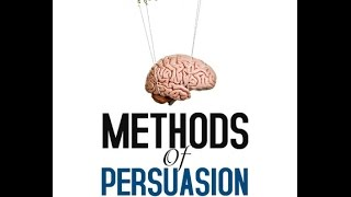 Methods of Persuasion: How to Use Psychology to Influence Human Behavior - Nick Kolenda