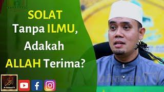 Ustaz Elyas Ismail - SOLAT Tanpa ILMU, Adakah ALLAH Terima?