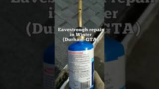Eavestrough repair in Winter time: How to do it