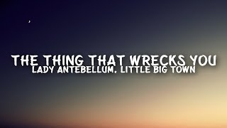 Lady Antebellum, Little Big Town   The Thing That Wrecks You (Lyrics)