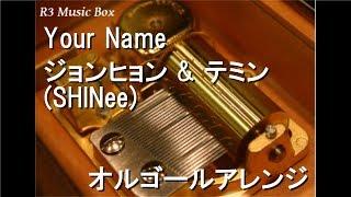 YourName/ジョンヒョン&テミンSHINeeオルゴールドラマ「恋するジェネレーション」OST