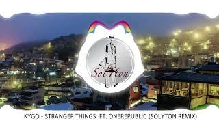 [REMIX] Kygo   Stranger Things Ft. OneRepublic (Solyton REMIX)