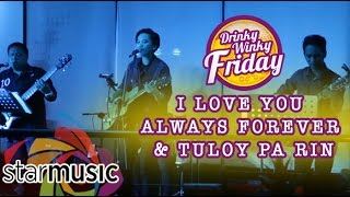Kay Cal - I Love You Always Forever x Tuloy Pa Rin (Drinky Winky Friday)