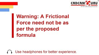 Warning: A Frictional Force need not be as per the proposed formula